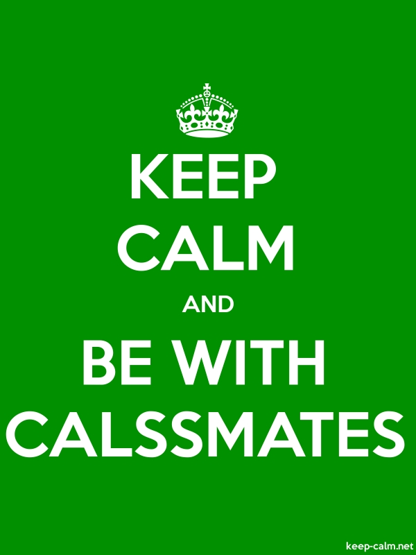 KEEP CALM AND BE WITH CALSSMATES - white/green - Default (600x800)