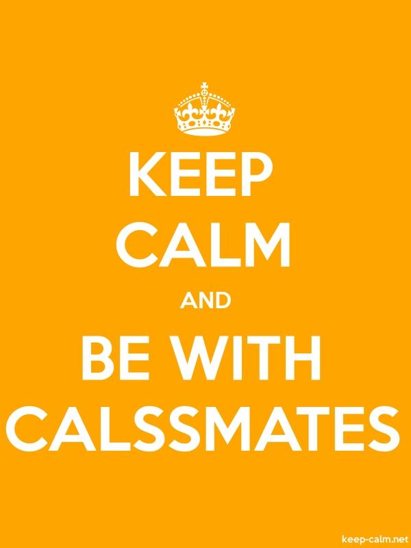 KEEP CALM AND BE WITH CALSSMATES - white/orange - Default (600x800)