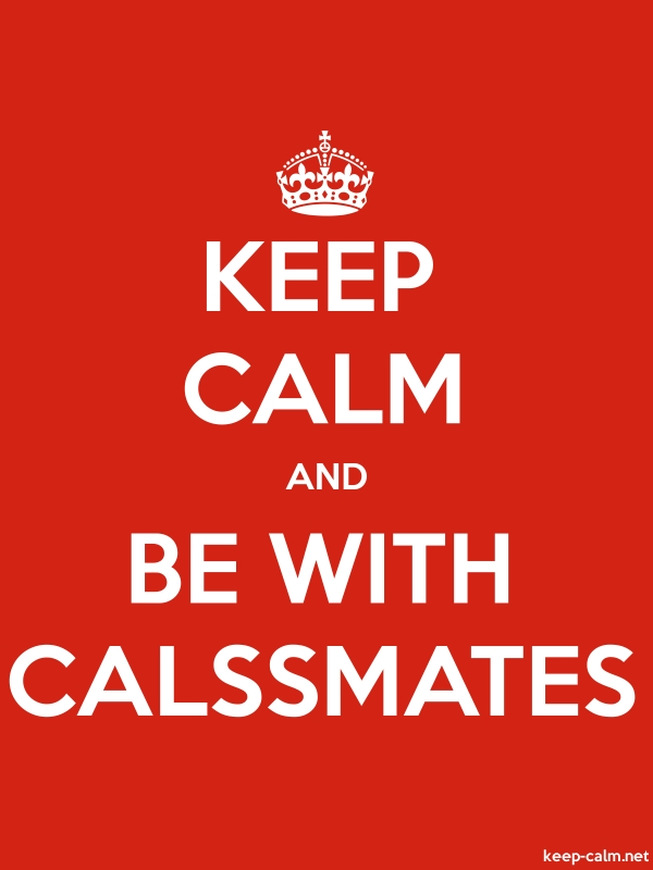 KEEP CALM AND BE WITH CALSSMATES - white/red - Default (600x800)