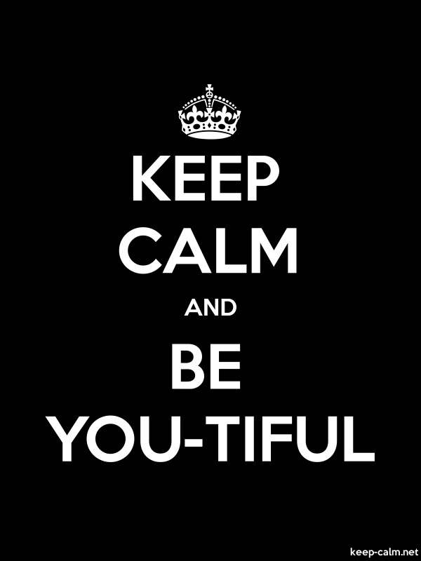 KEEP CALM AND BE YOU-TIFUL - white/black - Default (600x800)
