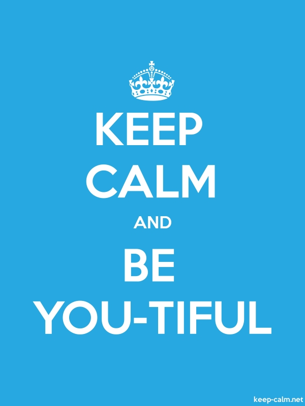 KEEP CALM AND BE YOU-TIFUL - white/blue - Default (600x800)