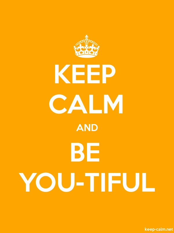 KEEP CALM AND BE YOU-TIFUL - white/orange - Default (600x800)