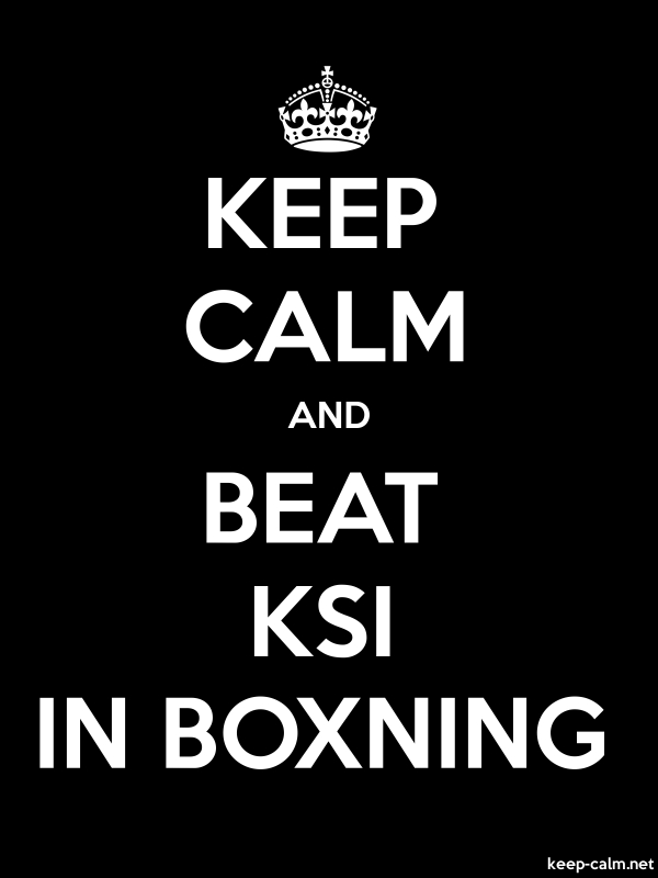 KEEP CALM AND BEAT KSI IN BOXNING - white/black - Default (600x800)