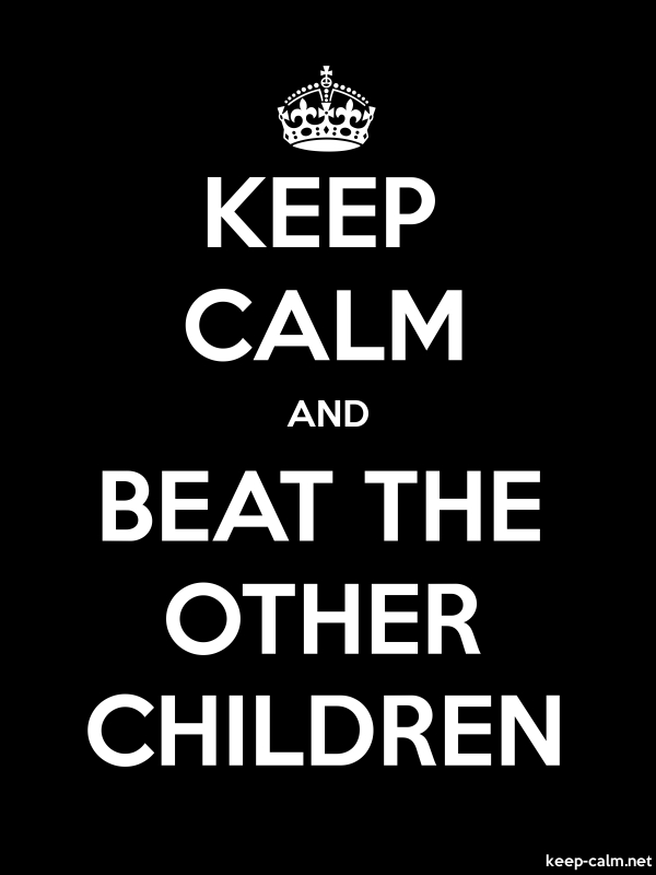 KEEP CALM AND BEAT THE OTHER CHILDREN - white/black - Default (600x800)
