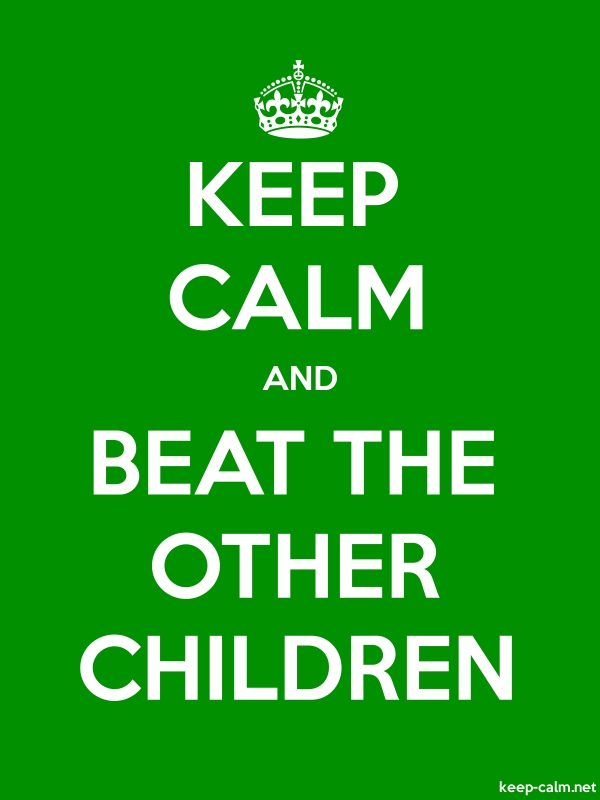 KEEP CALM AND BEAT THE OTHER CHILDREN - white/green - Default (600x800)