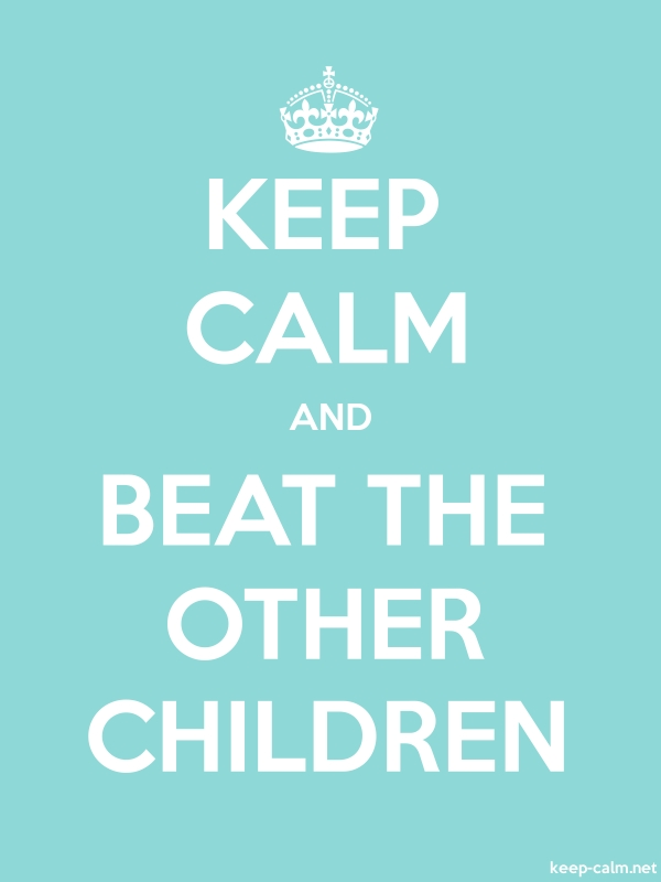 KEEP CALM AND BEAT THE OTHER CHILDREN - white/lightblue - Default (600x800)
