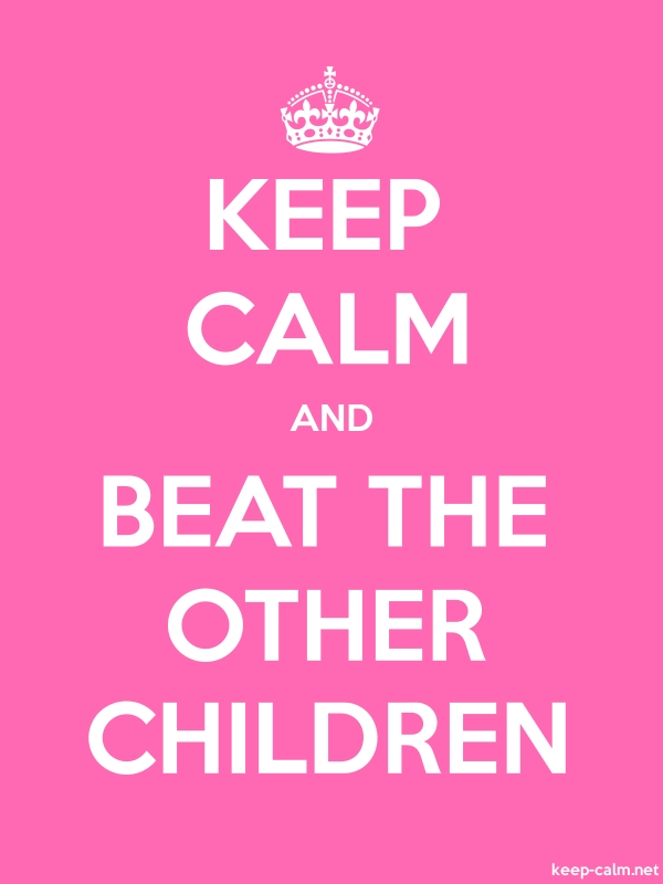 KEEP CALM AND BEAT THE OTHER CHILDREN - white/pink - Default (600x800)