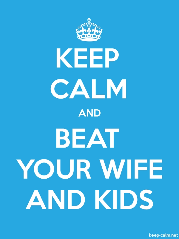 KEEP CALM AND BEAT YOUR WIFE AND KIDS - white/blue - Default (600x800)