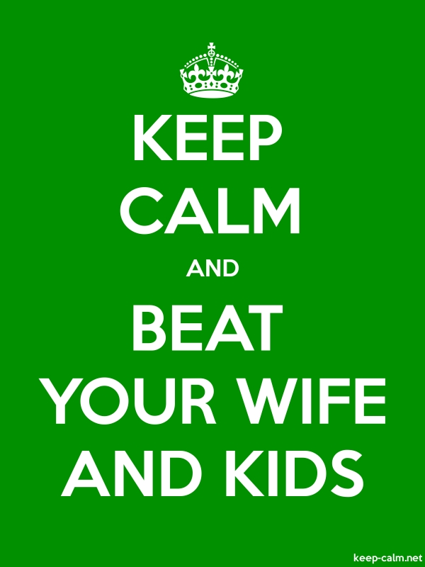 KEEP CALM AND BEAT YOUR WIFE AND KIDS - white/green - Default (600x800)