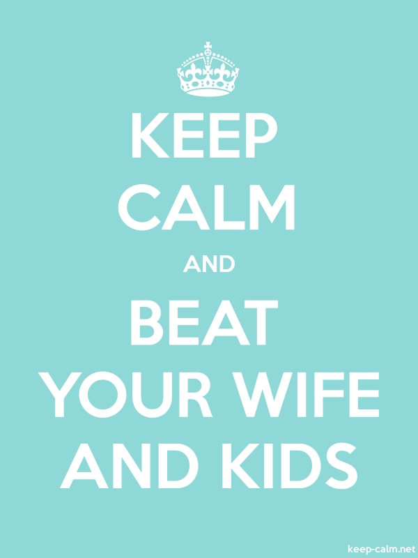 KEEP CALM AND BEAT YOUR WIFE AND KIDS - white/lightblue - Default (600x800)
