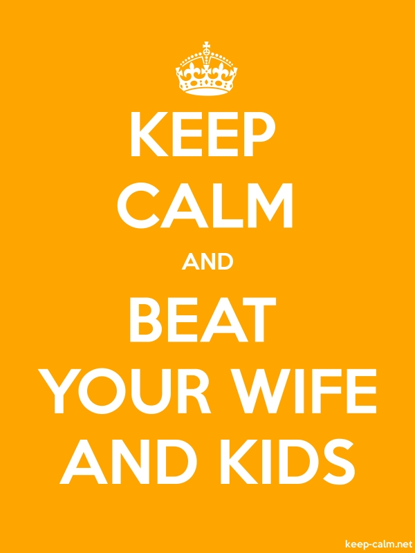 KEEP CALM AND BEAT YOUR WIFE AND KIDS - white/orange - Default (600x800)