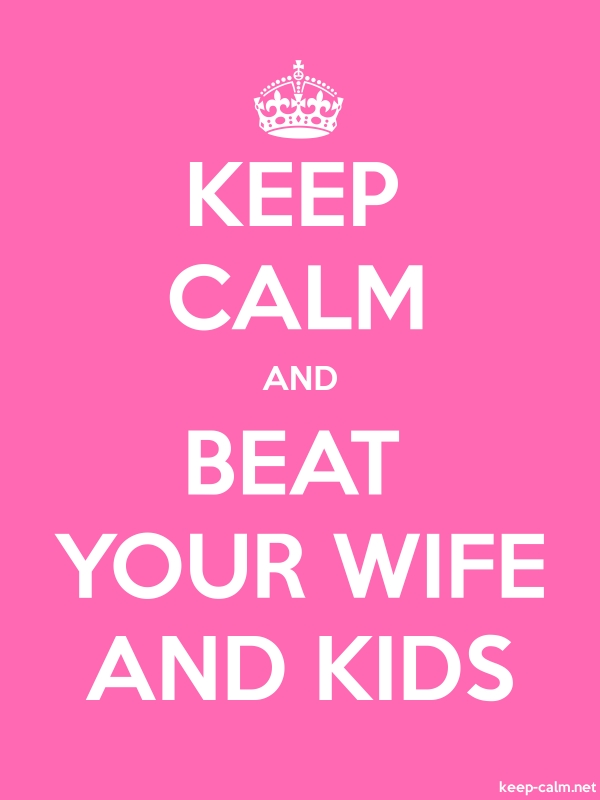 KEEP CALM AND BEAT YOUR WIFE AND KIDS - white/pink - Default (600x800)