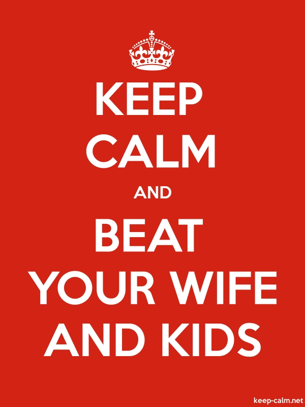 KEEP CALM AND BEAT YOUR WIFE AND KIDS - white/red - Default (600x800)