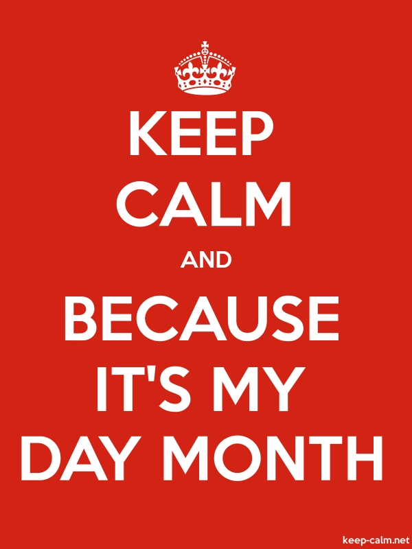 KEEP CALM AND BECAUSE IT'S MY DAY MONTH - white/red - Default (600x800)