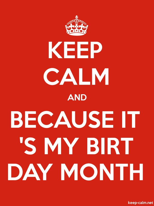 KEEP CALM AND BECAUSE IT 'S MY BIRT DAY MONTH - white/red - Default (600x800)