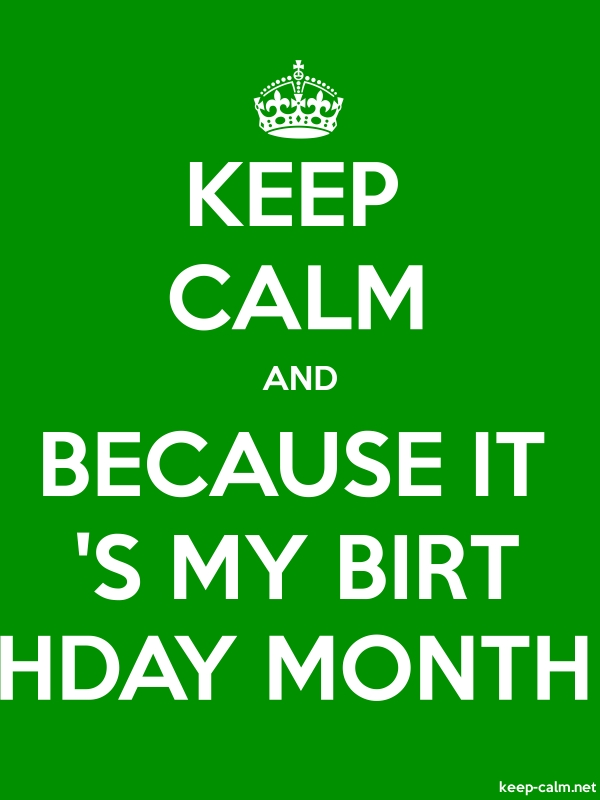 KEEP CALM AND BECAUSE IT 'S MY BIRT HDAY MONTH - white/green - Default (600x800)
