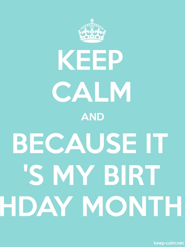 KEEP CALM AND BECAUSE IT 'S MY BIRT HDAY MONTH - white/lightblue - Default (600x800)