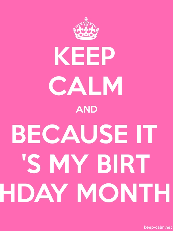 KEEP CALM AND BECAUSE IT 'S MY BIRT HDAY MONTH - white/pink - Default (600x800)