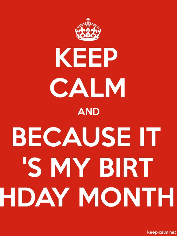 KEEP CALM AND BECAUSE IT 'S MY BIRT HDAY MONTH - white/red - Default (600x800)