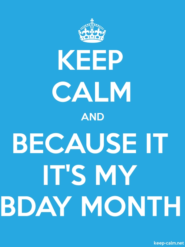 KEEP CALM AND BECAUSE IT IT'S MY BDAY MONTH - white/blue - Default (600x800)