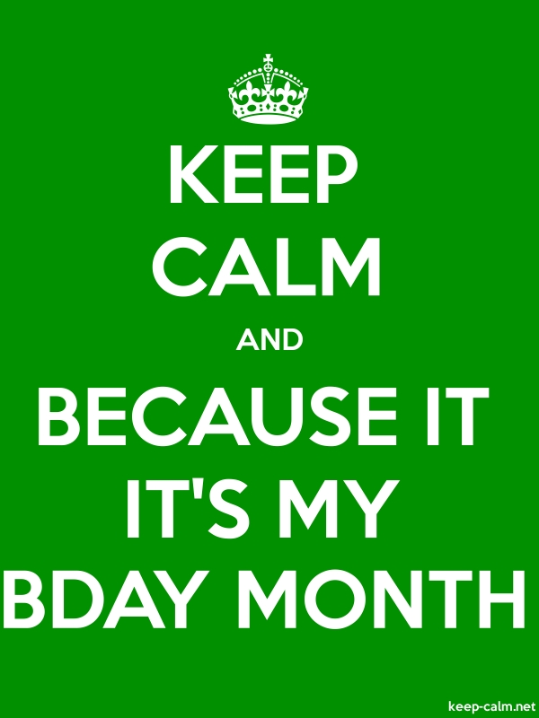 KEEP CALM AND BECAUSE IT IT'S MY BDAY MONTH - white/green - Default (600x800)