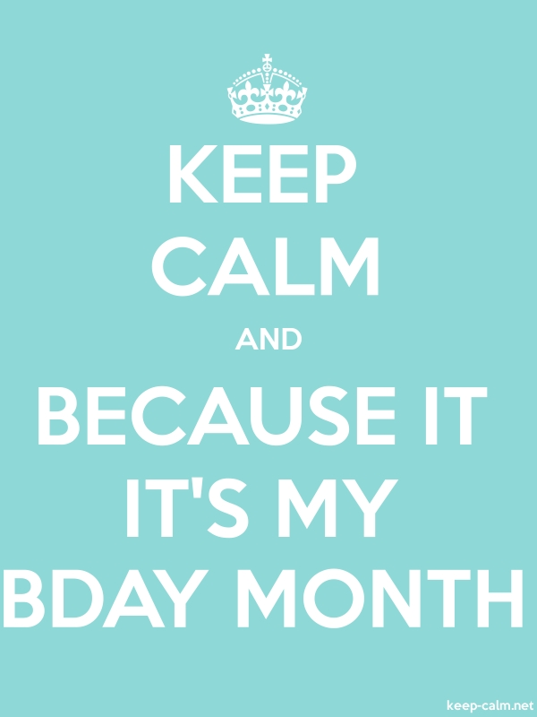 KEEP CALM AND BECAUSE IT IT'S MY BDAY MONTH - white/lightblue - Default (600x800)