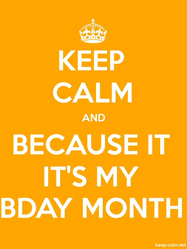 KEEP CALM AND BECAUSE IT IT'S MY BDAY MONTH - white/orange - Default (600x800)