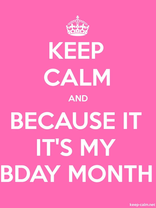 KEEP CALM AND BECAUSE IT IT'S MY BDAY MONTH - white/pink - Default (600x800)