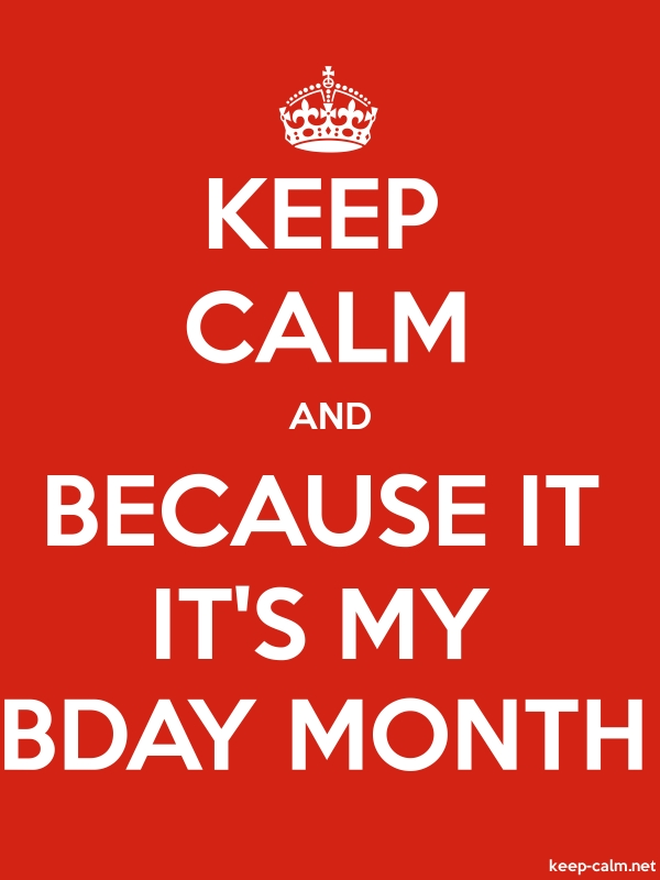 KEEP CALM AND BECAUSE IT IT'S MY BDAY MONTH - white/red - Default (600x800)