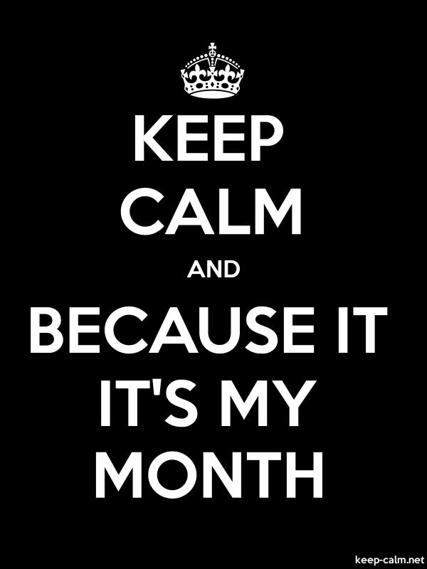 KEEP CALM AND BECAUSE IT IT'S MY MONTH - white/black - Default (600x800)