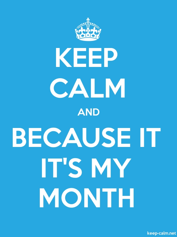 KEEP CALM AND BECAUSE IT IT'S MY MONTH - white/blue - Default (600x800)