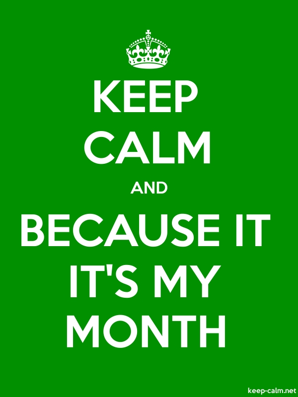 KEEP CALM AND BECAUSE IT IT'S MY MONTH - white/green - Default (600x800)