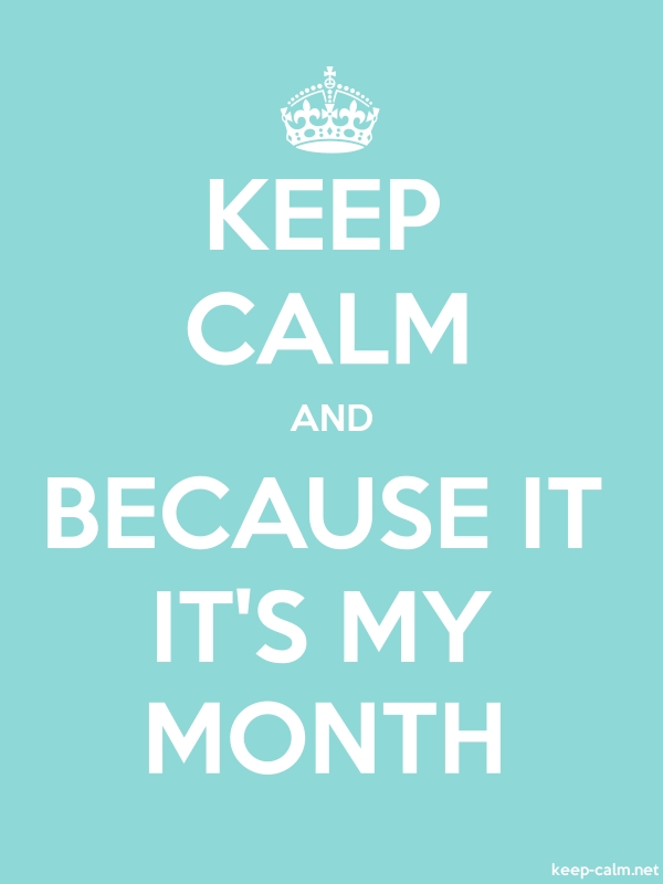 KEEP CALM AND BECAUSE IT IT'S MY MONTH - white/lightblue - Default (600x800)