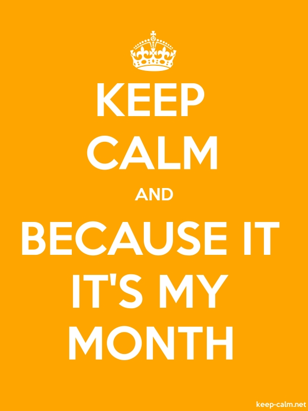 KEEP CALM AND BECAUSE IT IT'S MY MONTH - white/orange - Default (600x800)