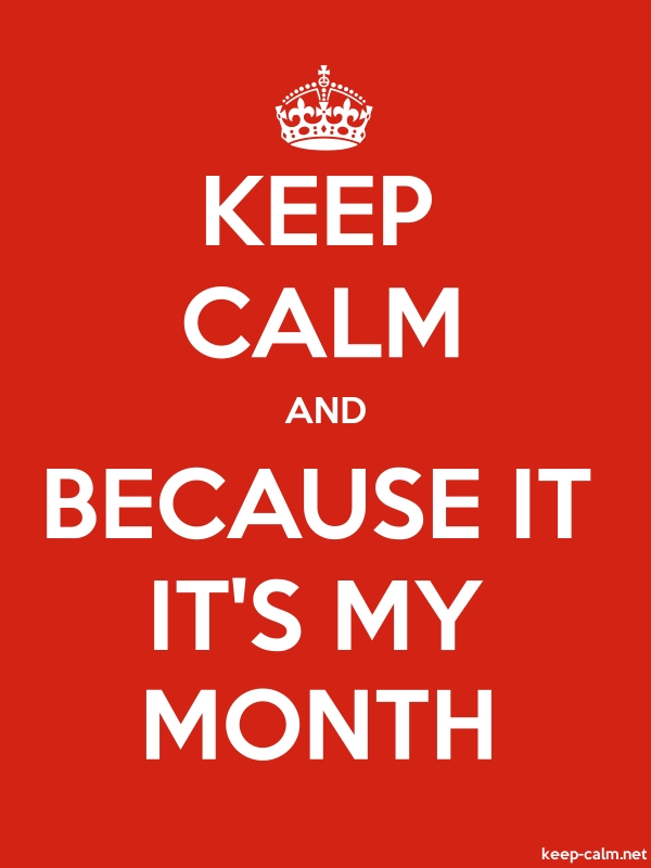 KEEP CALM AND BECAUSE IT IT'S MY MONTH - white/red - Default (600x800)