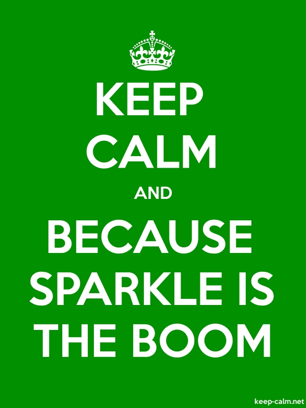 KEEP CALM AND BECAUSE SPARKLE IS THE BOOM - white/green - Default (600x800)
