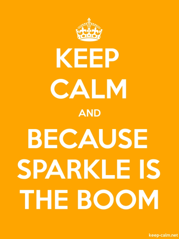 KEEP CALM AND BECAUSE SPARKLE IS THE BOOM - white/orange - Default (600x800)