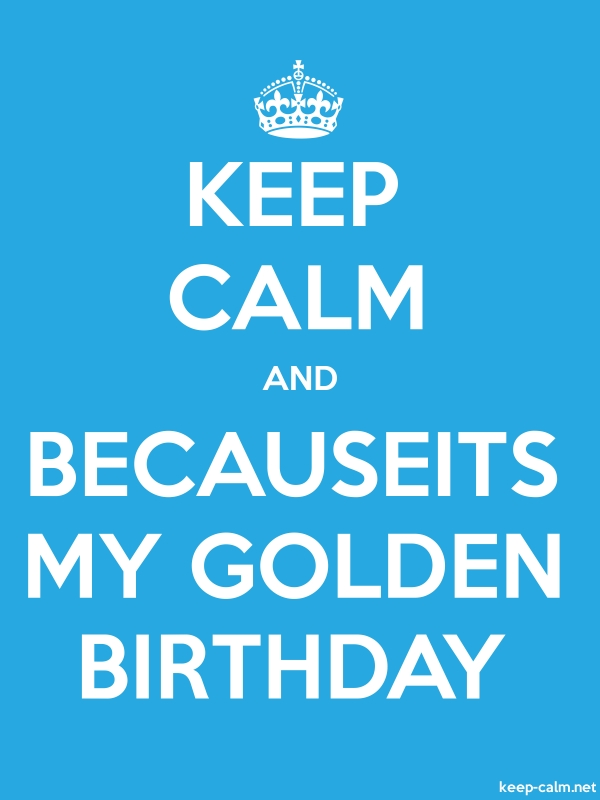 KEEP CALM AND BECAUSEITS MY GOLDEN BIRTHDAY - white/blue - Default (600x800)