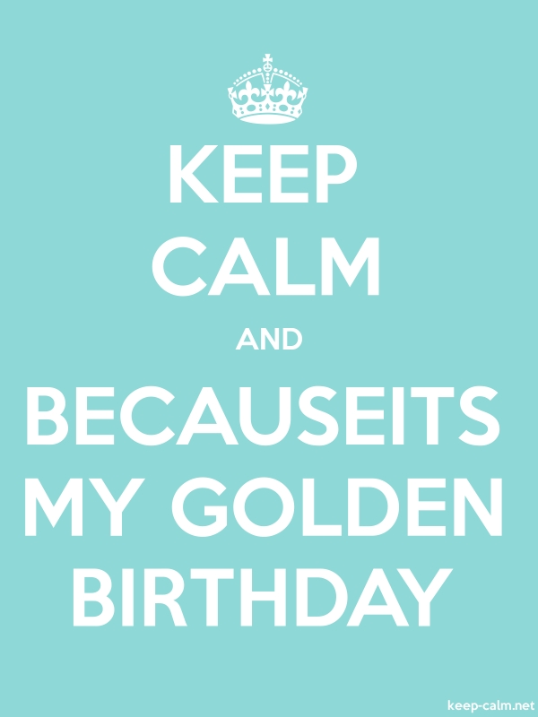 KEEP CALM AND BECAUSEITS MY GOLDEN BIRTHDAY - white/lightblue - Default (600x800)