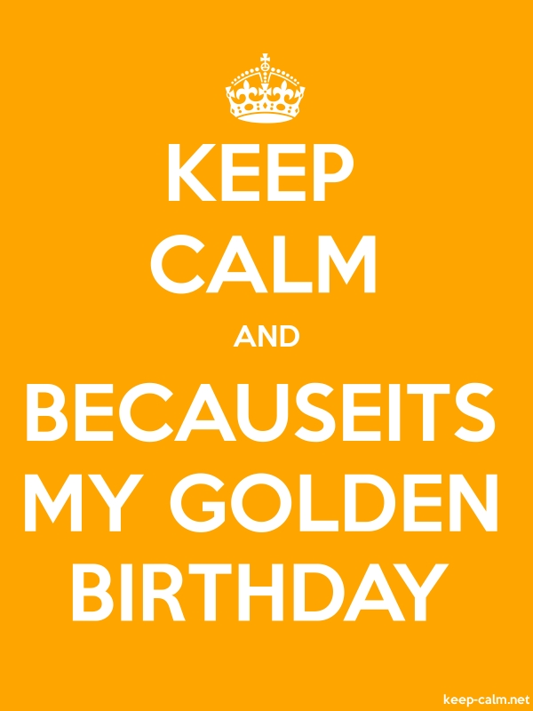 KEEP CALM AND BECAUSEITS MY GOLDEN BIRTHDAY - white/orange - Default (600x800)