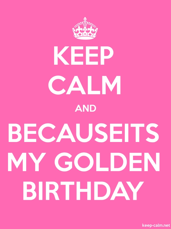 KEEP CALM AND BECAUSEITS MY GOLDEN BIRTHDAY - white/pink - Default (600x800)