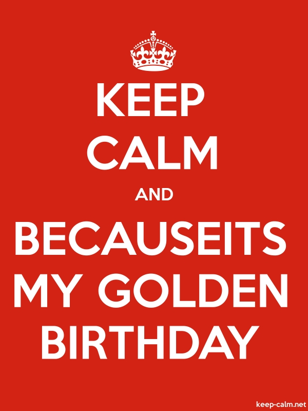 KEEP CALM AND BECAUSEITS MY GOLDEN BIRTHDAY - white/red - Default (600x800)