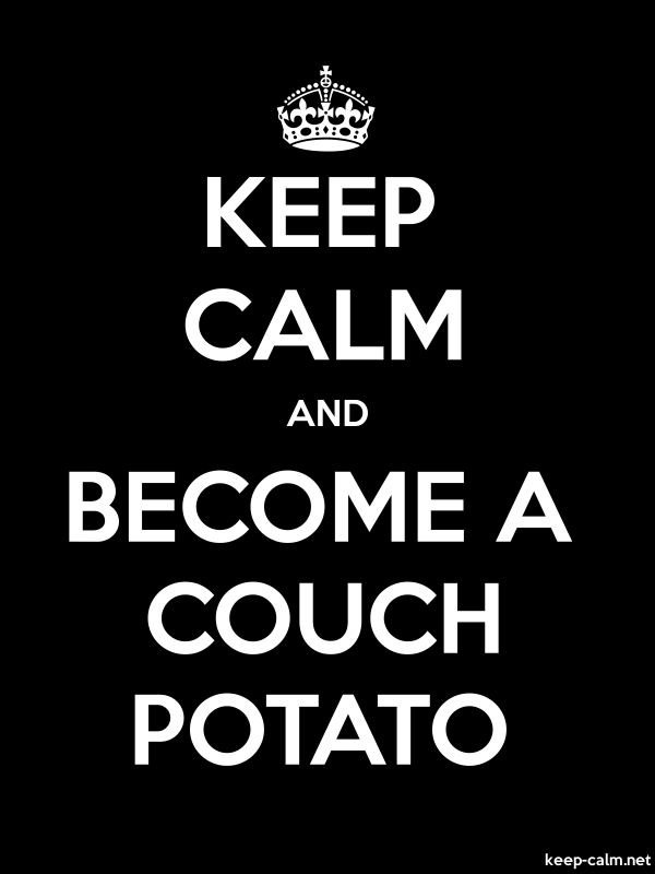 KEEP CALM AND BECOME A COUCH POTATO - white/black - Default (600x800)