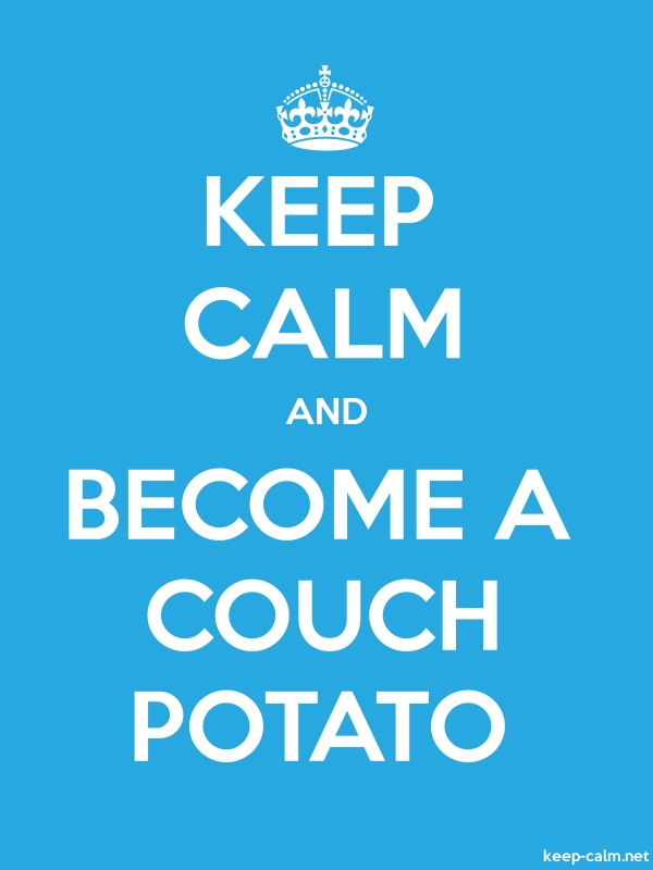 KEEP CALM AND BECOME A COUCH POTATO - white/blue - Default (600x800)