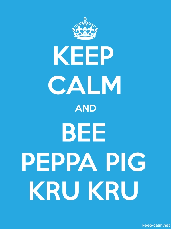 KEEP CALM AND BEE PEPPA PIG KRU KRU - white/blue - Default (600x800)