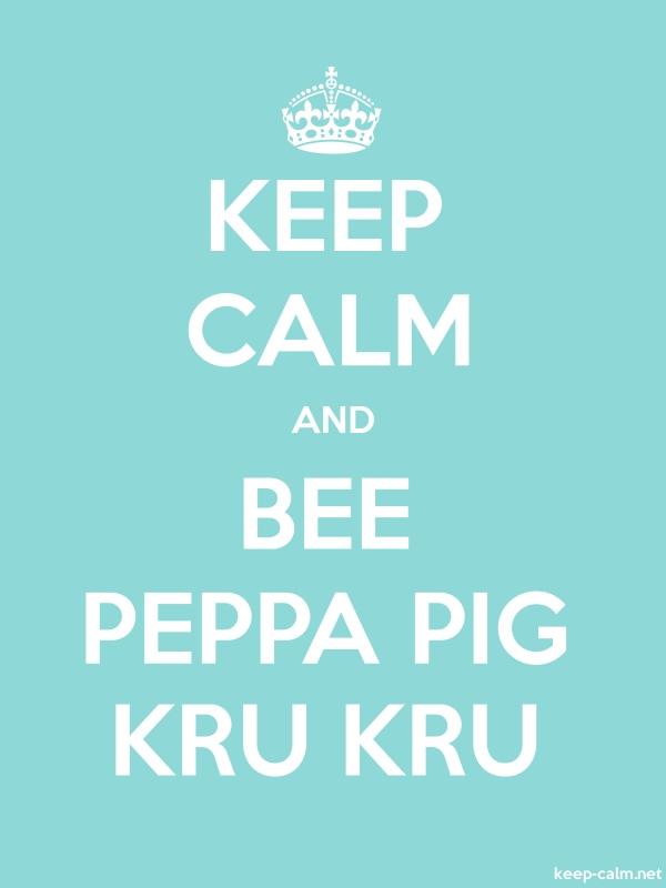 KEEP CALM AND BEE PEPPA PIG KRU KRU - white/lightblue - Default (600x800)