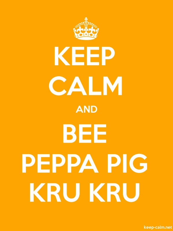 KEEP CALM AND BEE PEPPA PIG KRU KRU - white/orange - Default (600x800)
