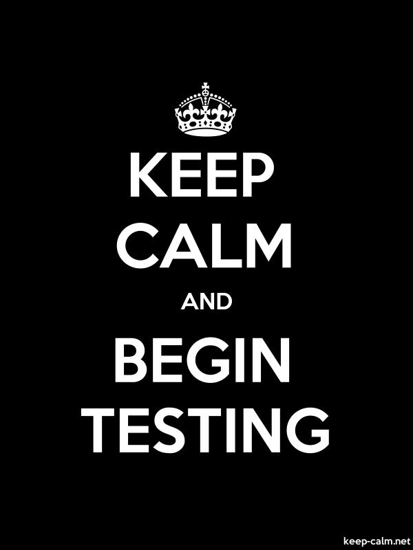 KEEP CALM AND BEGIN TESTING - white/black - Default (600x800)