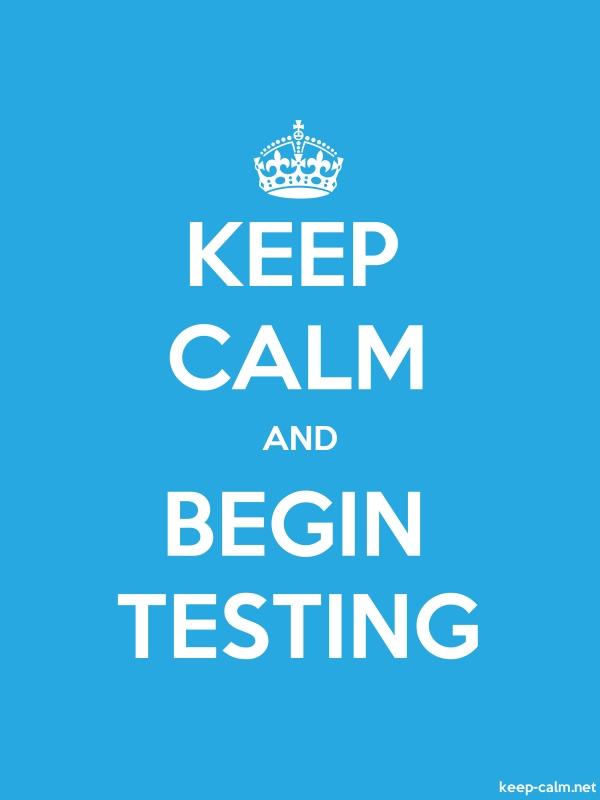KEEP CALM AND BEGIN TESTING - white/blue - Default (600x800)