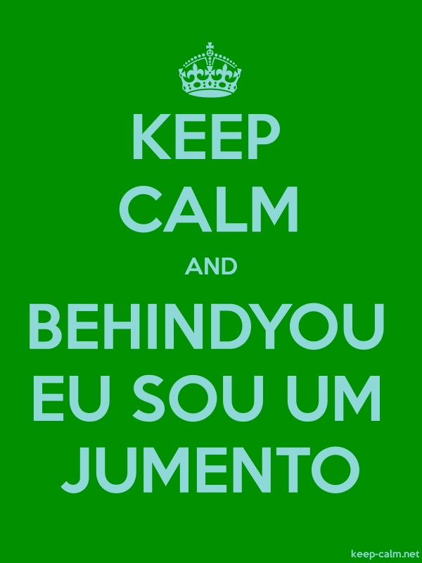 KEEP CALM AND BEHINDYOU EU SOU UM JUMENTO - lightblue/green - Default (600x800)